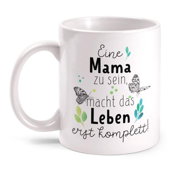 Eine Mama zu sein, macht das Leben erst komplett! - Tasse