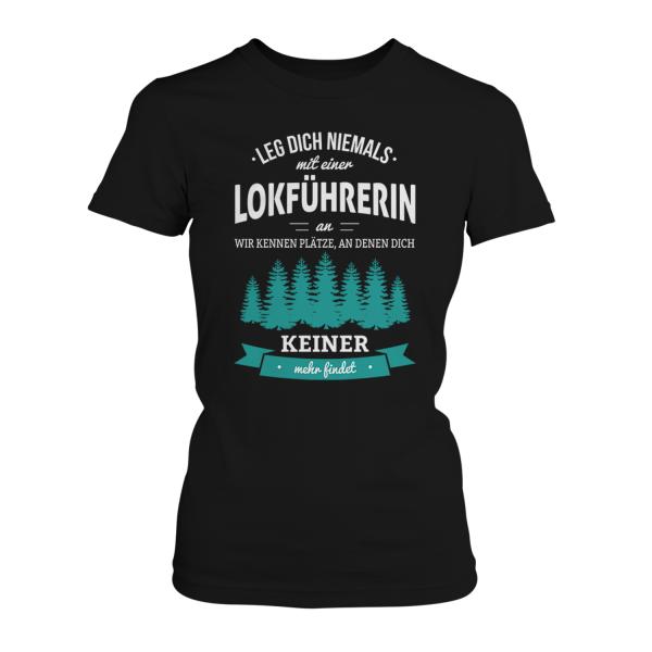 Leg dich niemals mit einer Lokführerin an, wir kennen Plätze, an denen dich keiner mehr findet - Damen T-Shirt