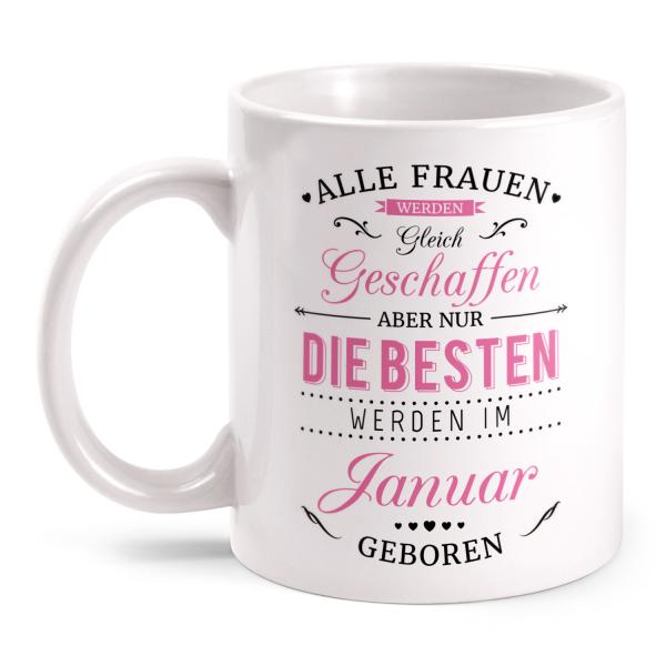 Alle Frauen werden gleich geschaffen, aber nur die besten werden im Januar geboren - Tasse