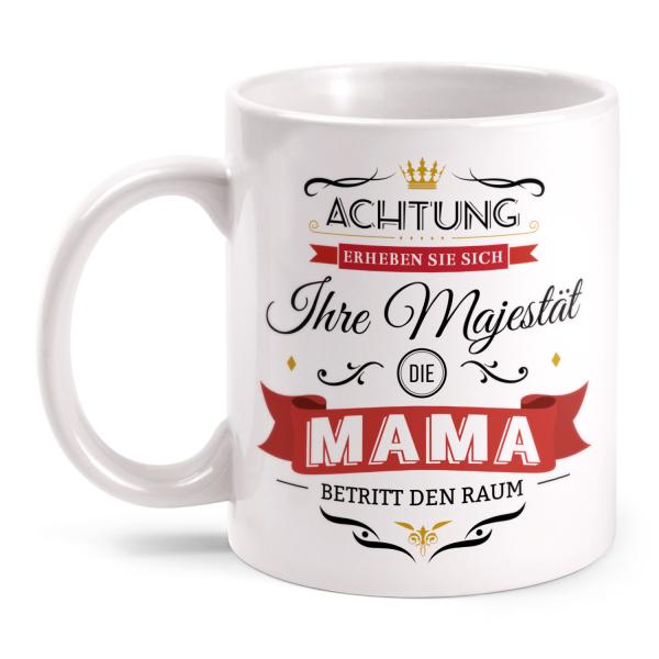 Achtung! Erheben Sie sich - Ihre Majestät, die Mama, betritt den Raum - Tasse