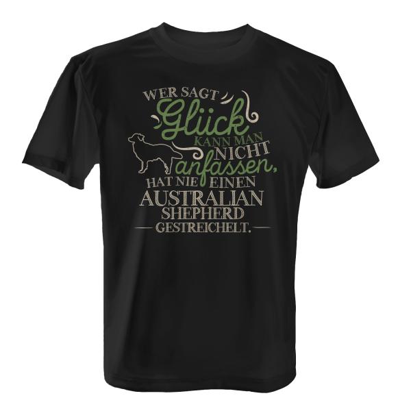 Wer sagt Glück kann man nicht anfassen, hat nie einen Australian Shepherd gestreichelt. - Herren T-Shirt