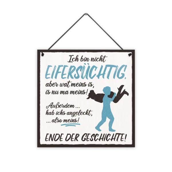Blau - Ich bin nicht eifersüchtig, aber wat meins is, is nu ma meins! - 20 x 20 cm Holzschild 8 mm