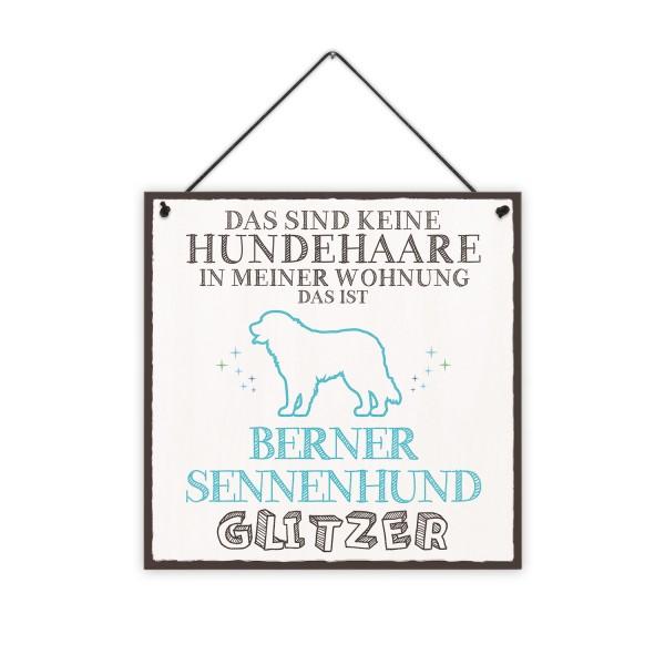 Das sind keine Hundehaare in meiner Wohnung, das ist Berner Sennenhund Glitzer - 20 x 20 cm Holzschild 8 mm