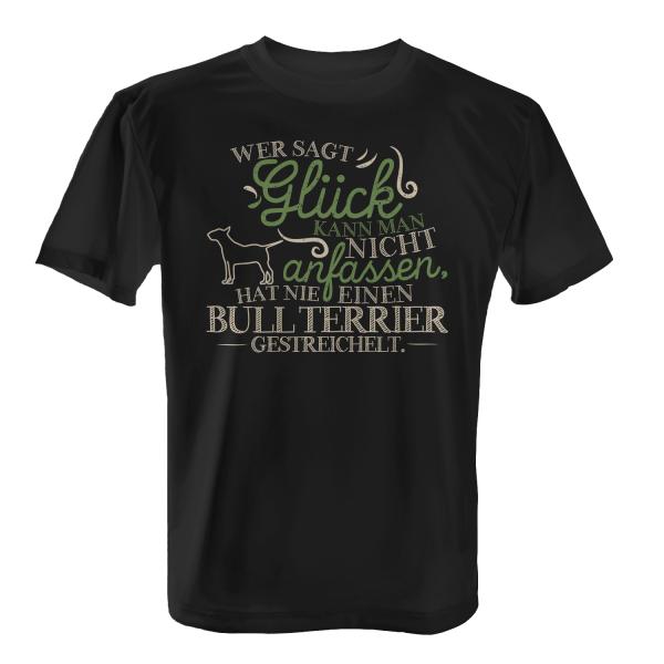 Wer sagt Glück kann man nicht anfassen, hat nie einen Bull Terrier gestreichelt. - Herren T-Shirt