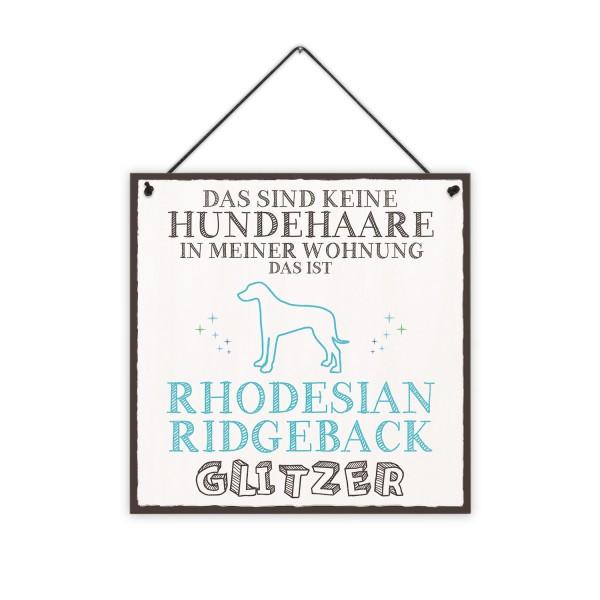 Das sind keine Hundehaare in meiner Wohnung, das ist Rhodesian Ridgeback Glitzer - 20 x 20 cm Holzschild 8 mm