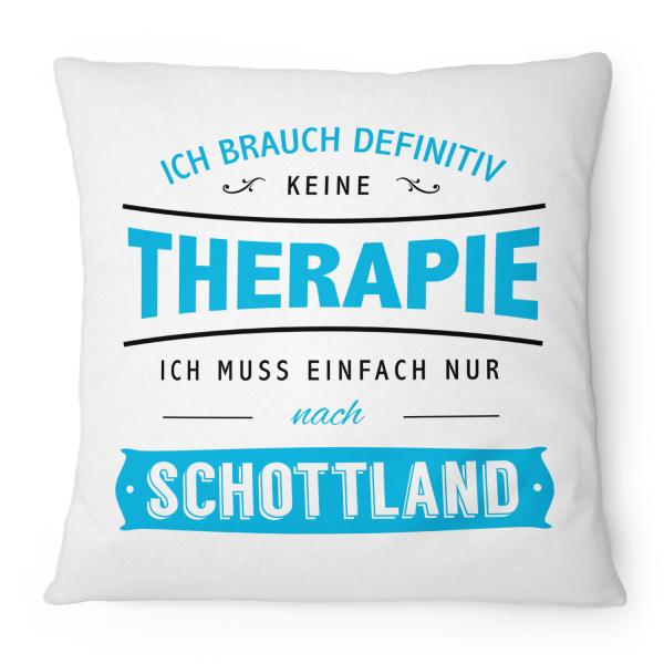 Ich brauch definitiv keine Therapie - ich muss einfach nur nach Schottland - Kissen