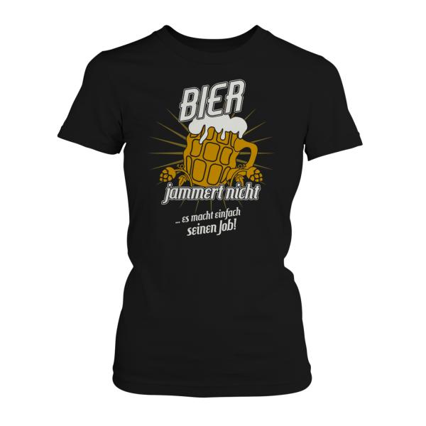 Bier jammert nicht ... es macht einfach seinen Job! - Damen T-Shirt