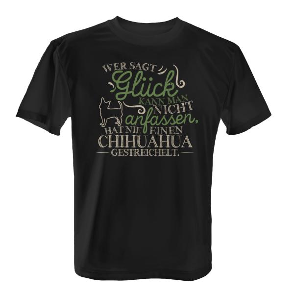 Wer sagt Glück kann man nicht anfassen, hat nie einen Chihuahua gestreichelt. - Herren T-Shirt