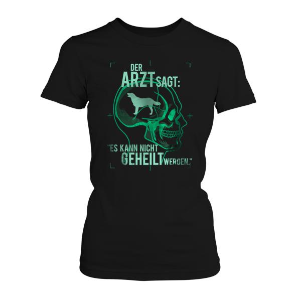 Der Arzt sagt: Es kann nicht geheilt werden - Hund - Damen T-Shirt