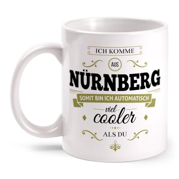 Ich komme aus Nürnberg, somit bin ich automatisch viel cooler als du - Tasse