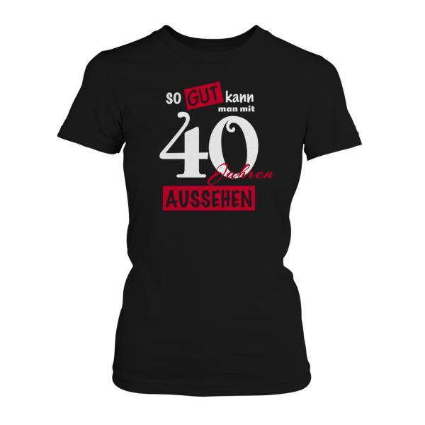 So gut kann man mit 40 Jahren aussehen - Damen T-Shirt