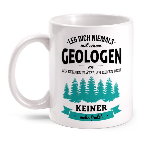 Leg dich niemals mit einem Geologen an, wir kennen Plätze an denen dich keiner mehr findet - Tasse
