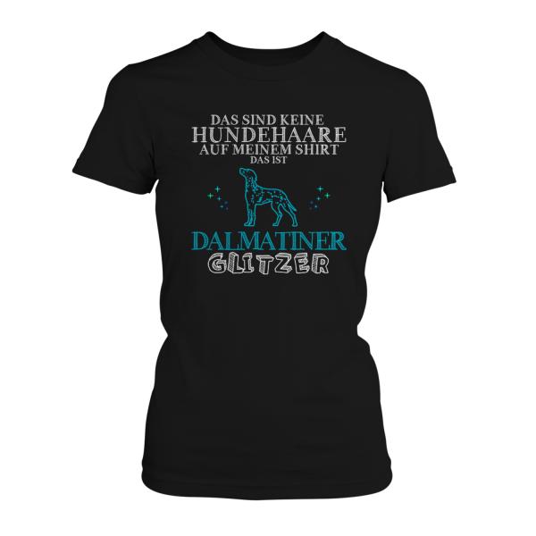 Das sind keine Hundehaare auf meinem Shirt, das ist Dalmatiner Glitzer - Damen T-Shirt