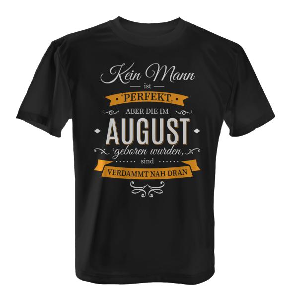 Kein Mann ist perfekt, aber die im August geboren wurden, sind verdammt nah dran - Herren T-Shirt