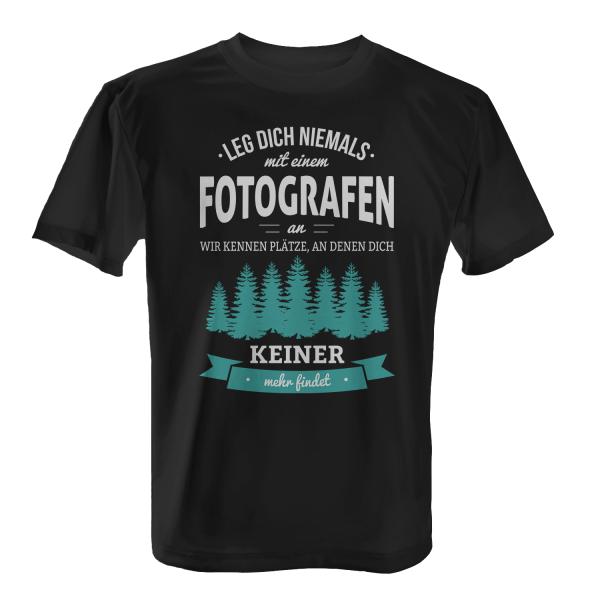 Leg dich niemals mit einem Fotografen an, wir kennen Plätze an denen dich keiner mehr findet - Herren T-Shirt