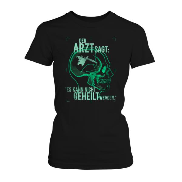 Der Arzt sagt: Es kann nicht geheilt werden - Tätowieren - Damen T-Shirt