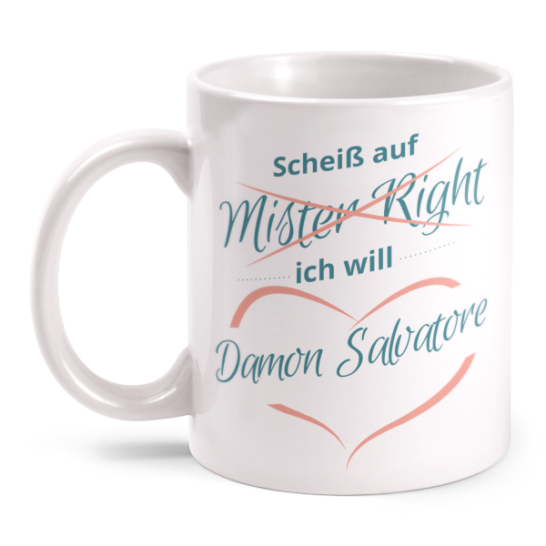 Scheiß auf Mister Right Ich will Damon Salvatore - Tasse