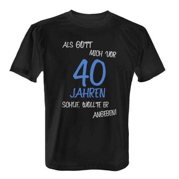 Als Gott mich vor 40 Jahren schuf, wollte er angeben - Herren T-Shirt