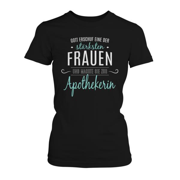 Gott erschuf eine der stärksten Frauen und machte sie zur Apothekerin - Damen T-Shirt