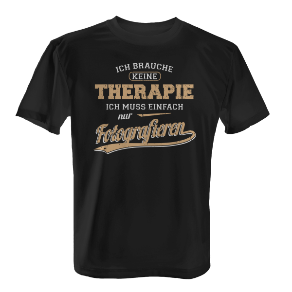 Ich brauche keine Therapie - Ich muss einfach nur Fotografieren - Herren T-Shirt