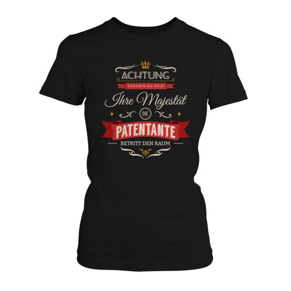 Achtung! Erheben Sie sich - Ihre Majestät, die Patentante, betritt den Raum - Damen T-Shirt