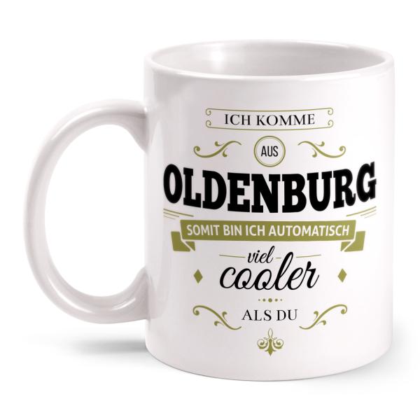 Ich komme aus Oldenburg, somit bin ich automatisch viel cooler als du - Tasse