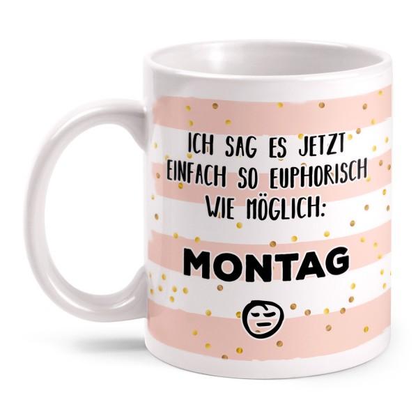 Ich sag es jetzt so euphorisch wie möglich - Montag - Tasse