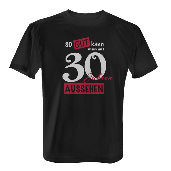 So gut kann man mit 30 Jahren aussehen - Herren T-Shirt