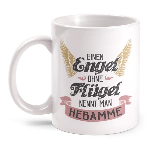 Einen Engel ohne Flügel nennt man Hebamme - Tasse