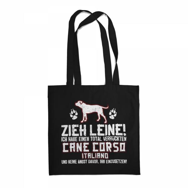 Zieh Leine! Ich habe einen total verrückten Cane Corso Italiano und keine Angst davor, ihn einzusetzen! - Stoffbeutel