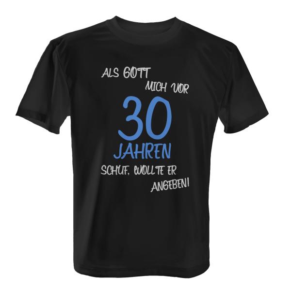 Als Gott mich vor 30 Jahren schuf, wollte er angeben - Herren T-Shirt
