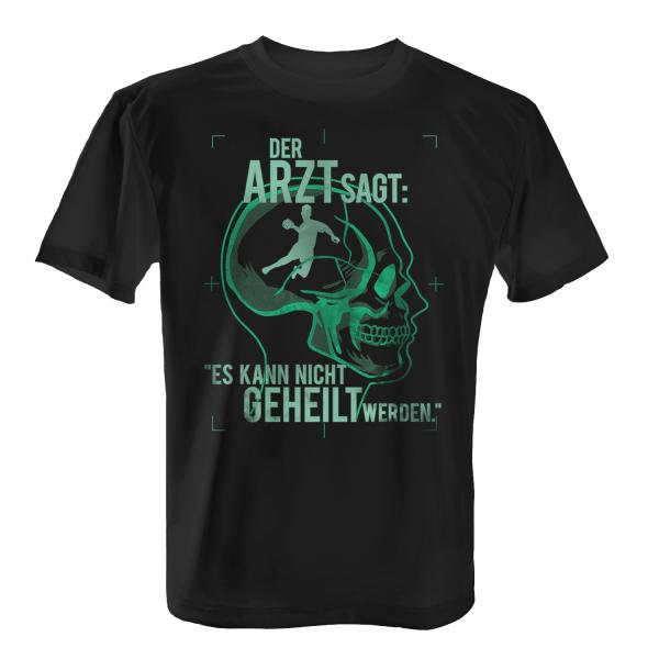 Der Arzt sagt: Es kann nicht geheilt werden - Handball spielen - Herren T-Shirt