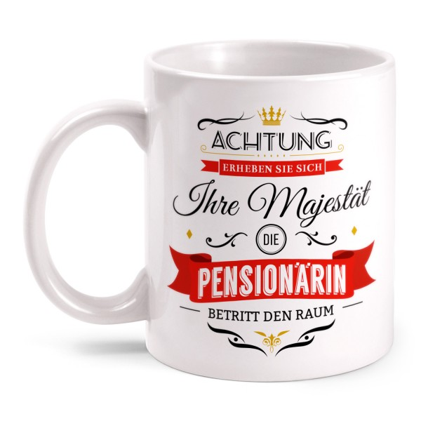 Achtung! Erheben Sie sich - Ihre Majestät, die Pensionärin, betritt den Raum - Tasse