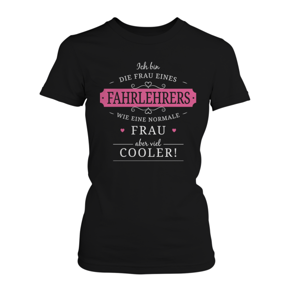 Ich bin die Frau eines Fahrlehrers - wie eine normale Frau, aber viel cooler! - Damen T-Shirt
