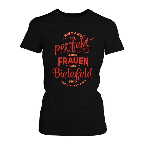 Niemand ist perfekt, aber Frauen aus Bielefeld sind verdammt nah dran - Damen T-Shirt
