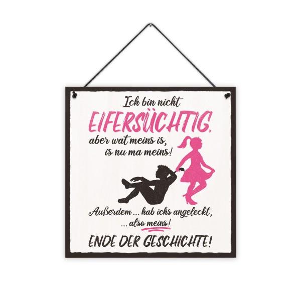 Pink - Ich bin nicht eifersüchtig, aber wat meins is, is nu ma meins! - 20 x 20 cm Holzschild 8 mm
