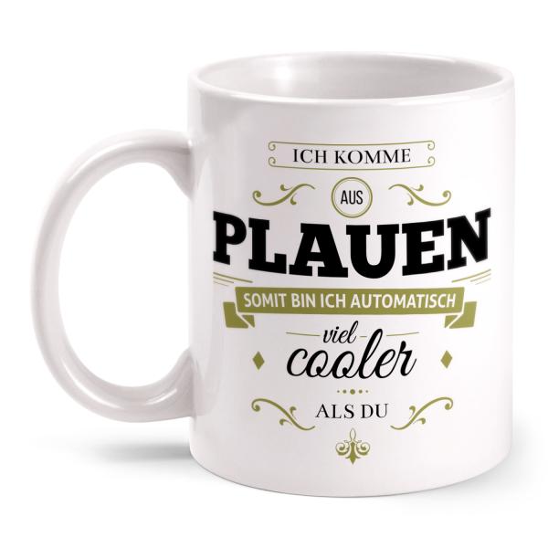 Ich komme aus Plauen, somit bin ich automatisch viel cooler als du - Tasse
