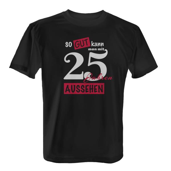 So gut kann man mit 25 Jahren aussehen - Herren T-Shirt