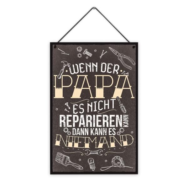 Wenn der Papa es nicht reparieren kann, dann kann es niemand - 20 x 30 cm Holzschild 8 mm