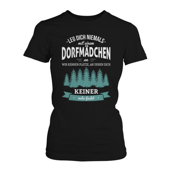 Leg dich niemals mit einem Dorfmädchen an, wir kennen Plätze an denen dich keiner mehr findet - Damen T-Shirt