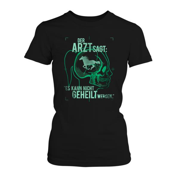 Der Arzt sagt: Es kann nicht geheilt werden - Pferd - Damen T-Shirt