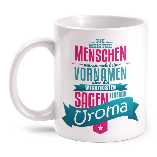 Die meisten Menschen nennen mich beim Vornamen, die wichtigsten sagen Uroma - Tasse