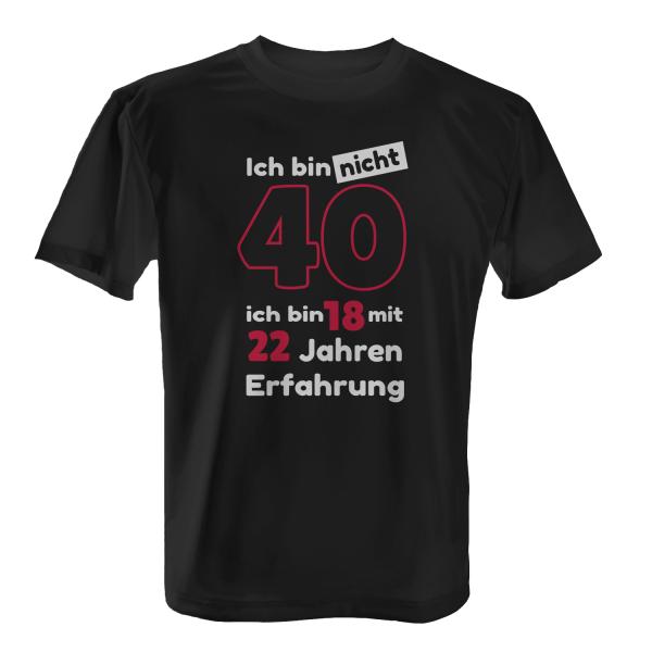 Ich bin nicht 40, ich bin 18 mit 22 Jahren Erfahrung - Herren T-Shirt