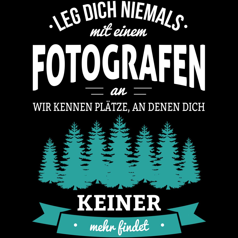 Leg Dich Niemals Mit Einem Fotografen An Wir Kennen Plätze An Denen Dich Keiner Mehr Findet Herren T Shirt