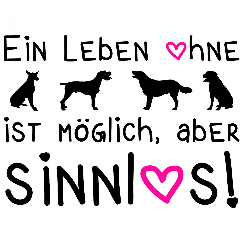 Ein Leben ohne Hunde ist möglich, aber sinnlos! - Kissen