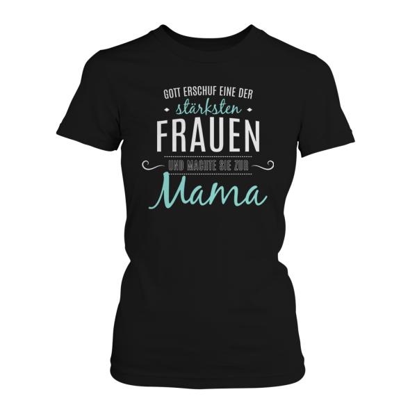 Gott erschuf eine der stärksten Frauen und machte sie zur Mama - Damen T-Shirt