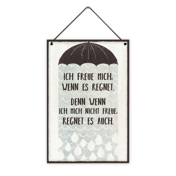 Ich freue mich wenn es regnet. Denn wenn ich mich nicht freue, regnet es auch. - 20 x 30 cm Holzschild 8 mm