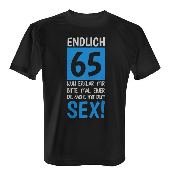 Endlich 65 - Nun erklär mir bitte mal einer die Sache mit dem Sex! - Herren T-Shirt