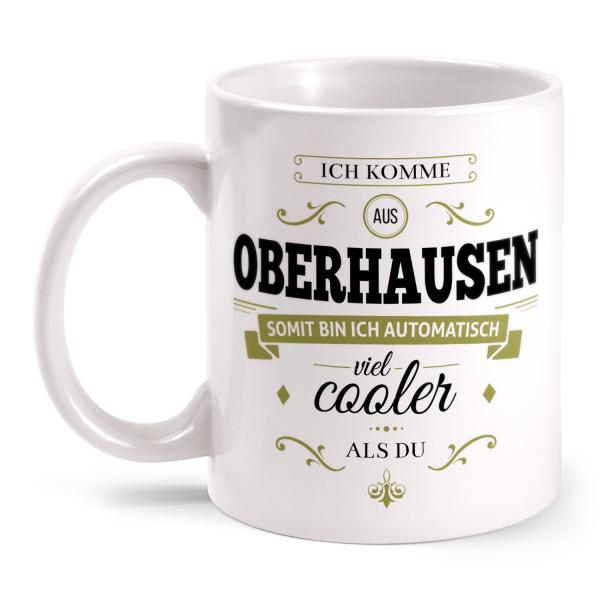 Ich komme aus Oberhausen, somit bin ich automatisch viel cooler als du - Tasse