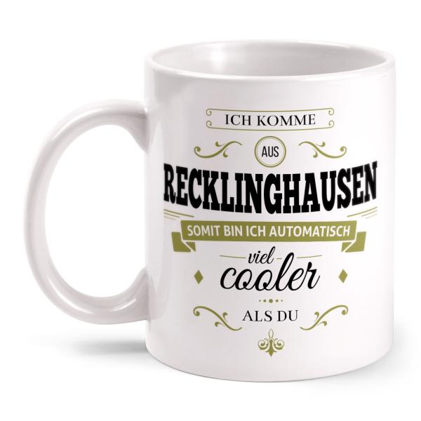 Ich komme aus Recklinghausen, somit bin ich automatisch viel cooler als du - Tasse